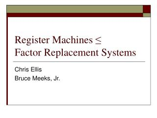 Register Machines ≤ Factor Replacement Systems