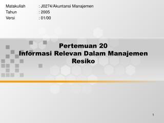 Pertemuan 20 Informasi Relevan Dalam Manajemen Resiko