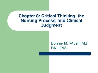 Chapter 8: Critical Thinking, the Nursing Process, and Clinical Judgment