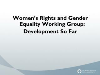 Women's Rights and Gender Equality Working Group: Development So Far