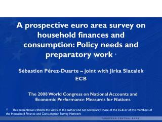 Sébastien Pérez-Duarte – joint with Jirka Slacalek ECB
