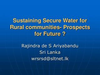 Sustaining Secure Water for Rural communities- Prospects for Future ?