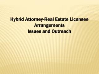 Hybrid Attorney-Real Estate Licensee Arrangements   Issues and Outreach