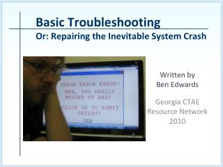 Basic Troubleshooting Or: Repairing the Inevitable System Crash