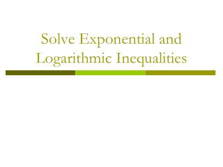 Solve Exponential and Logarithmic Inequalities