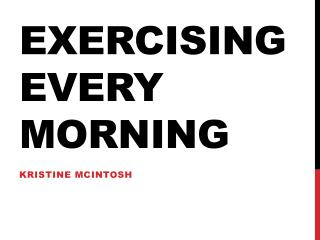 Exercising every morning