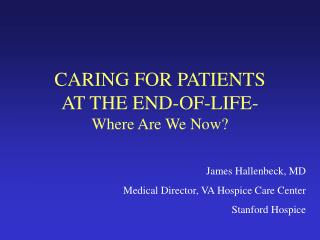CARING FOR PATIENTS  AT THE END-OF-LIFE- Where Are We Now?