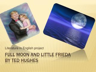 Full moon and Little Frieda by ted  hughes