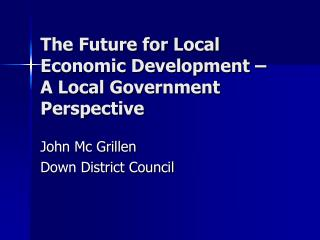 The Future for Local Economic Development – A Local Government Perspective