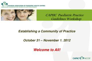 Establishing a Community of Practice October 31 – November 1. 2012 Welcome to All!