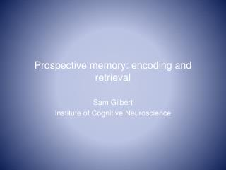 Prospective memory: encoding and retrieval