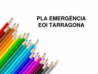 PLA EMERGÈNCIA EOI TARRAGONA