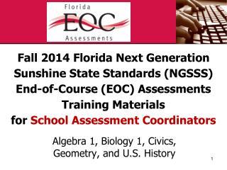 Algebra 1, Biology 1, Civics,  Geometry, and U.S. History