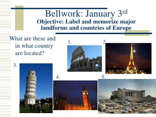 Bellwork: January 3 rd Objective: Label and memorize major landforms and countries of Europe