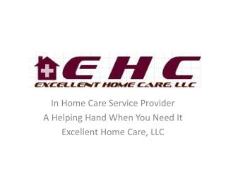 In Home Care Service Provider A Helping Hand When You Need It Excellent Home Care, LLC