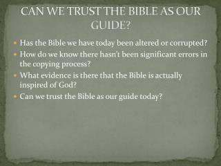CAN WE TRUST THE BIBLE AS OUR GUIDE?