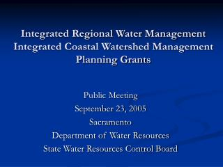 Integrated Regional Water Management Integrated Coastal Watershed Management  Planning Grants