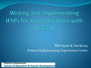 Writing and Implementing IFSPs for Young Children with Autism