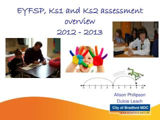 EYFSP, Ks1 and Ks2 assessment overview  2012 - 2013