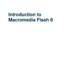 Introduction to  Macromedia Flash 8