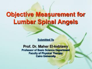 Objective Measurement for Lumbar Spinal Angels Submitted To Prof. Dr. Maher El-keblawy