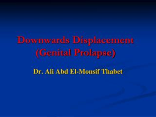 Downwards Displacement (Genital Prolapse)