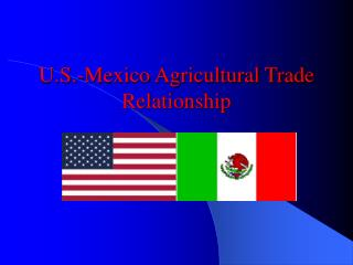 U.S.-Mexico Agricultural Trade Relationship