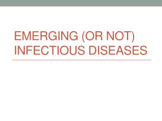 Emerging (or not) Infectious Diseases