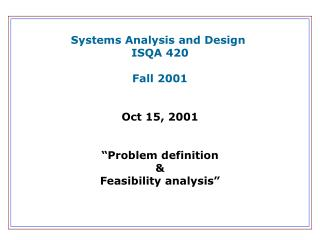 "Systems Analysis and Design  ISQA 420 Fall 2001 Oct 15, 2001 ""Problem definition &"