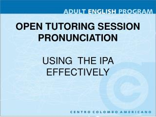 OPEN TUTORING SESSION PRONUNCIATION USING  THE IPA EFFECTIVELY