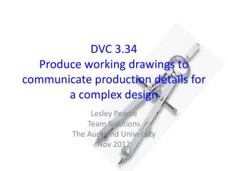 DVC 3.34  Produce working drawings to communicate production details for a complex design