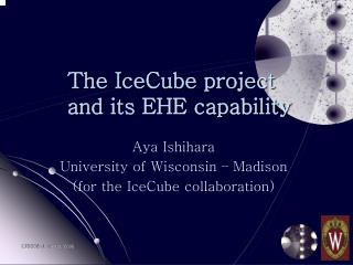 The IceCube project and its EHE capability