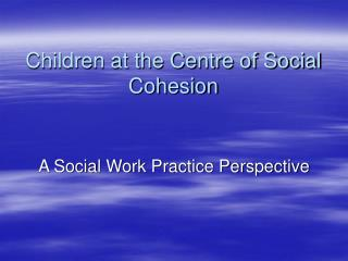Children at the Centre of Social Cohesion