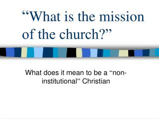 """ What is the mission of the church?"""