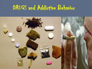 DRUGS and Addictive Behavior
