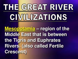 THE GREAT RIVER CIVILIZATIONS