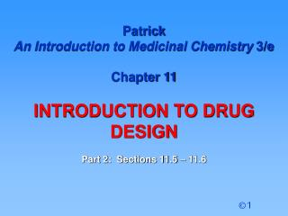 Patrick  An Introduction to Medicinal Chemistry  3/e Chapter 11  INTRODUCTION TO DRUG  DESIGN