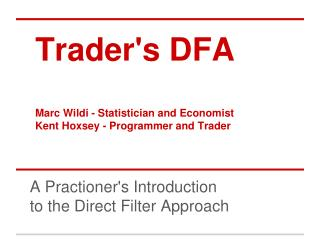 Trader's DFA Marc Wildi - Statistician and Economist Kent Hoxsey - Programmer and Trader