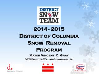 2014 - 2015  District of Columbia  Snow  Removal Program Mayor Vincent  C. Gray
