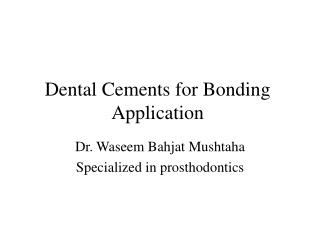 Dental Cements for Bonding Application