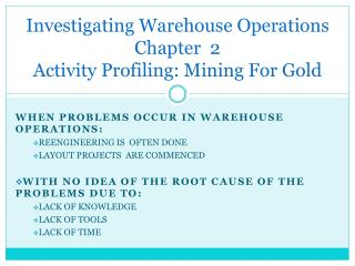 Investigating Warehouse Operations  Chapter  2 Activity Profiling: Mining For Gold
