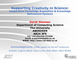 Supporting Creativity in Science: Cooperative Knowledge Acquisition & Knowledge Refinement Systems Derek Sleeman Dep