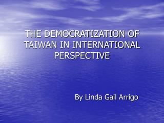THE DEMOCRATIZATION OF TAIWAN IN INTERNATIONAL PERSPECTIVE