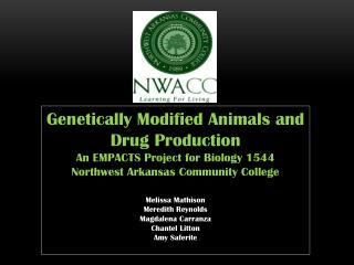 Genetically Modified Animals and Drug Production An EMPACTS Project for Biology 1544 Northwest Arkansas Community Colleg