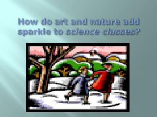 How do art and nature add sparkle to  science classes?