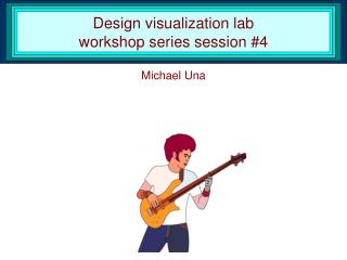 Design visualization lab  workshop series session #4