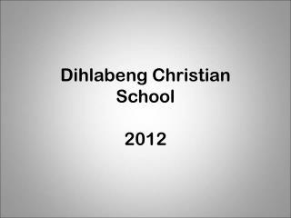 Dihlabeng Christian School 2012