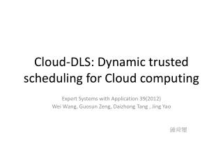 Cloud-DLS: Dynamic trusted scheduling for Cloud computing