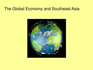 The Global Economy and Southeast Asia