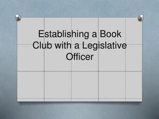 Establishing a Book C lub with a Legislative Officer